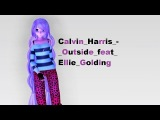 MMD~Calvin Harris Outside feat_Ellie_Golding~