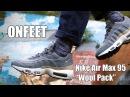 Nike Air Max 95 Premium Wool Pack (538416-009) Onfeet Review  