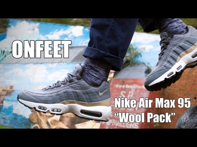 Nike Air Max 95 Premium Wool Pack (538416-009) Onfeet Review | sneakers.by