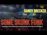 Randy Brecker - Come Ckunk Funk