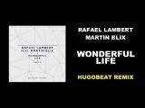 Rafael Lambert ft. Martin Blix - Wonderful Life (Hugobeat remix)