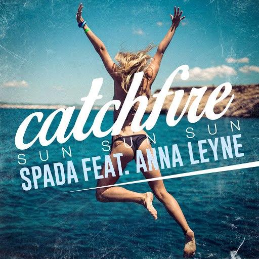 Spada альбом Catchfire (Sun Sun Sun) [feat. Anna Leyne]
