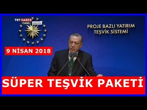 Cumhurbaşkanı Erdoğanın Süper Teşvik Paketi Tanıtım Konuşması 9.4.2018