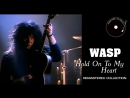 WASP Hold On To My Heart БП Remastered 2018