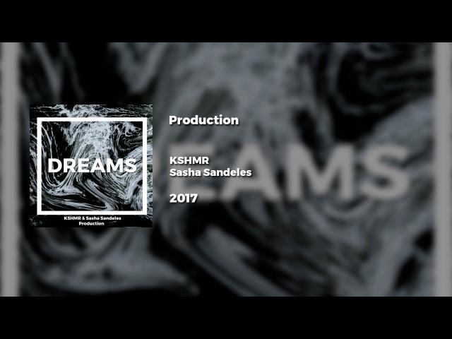 KSHMR Sasha Sandeles - Production