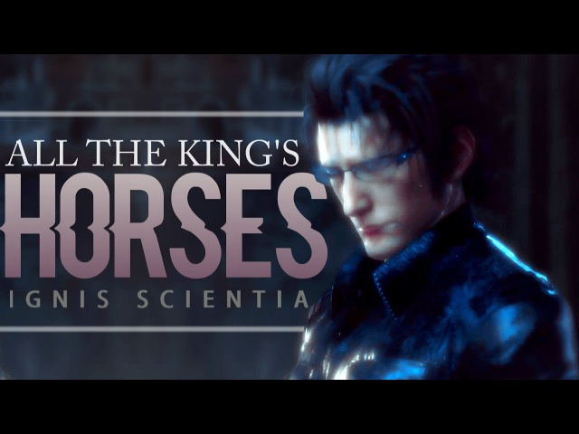 Ignis scientia (ffxv) || all the king's horses
