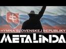 HYMNA SLOVENSKEJ REPUBLIKY METALINDA OfficialMETALINDA