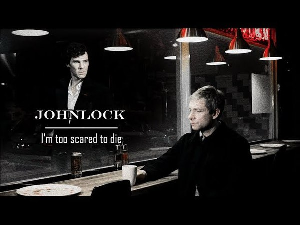 Sherlock Holmes Doctor Watson | Johnlock | I'm too scared to die