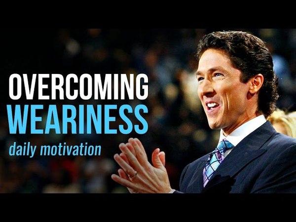 Joel Osteen OVERCOMING WEARINESS - Motivational Video-Morning Motivation-Daily Motivation