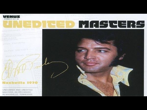 ELVIS PRESLEY - UNEDITED MASTERS NASHVILLE 1970