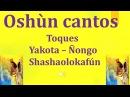 Oshun cantos Toques Yakota – Ñongo - Shashaolokafún