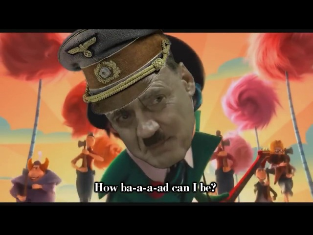 How bad can I be but It's performed by Adolf Hitler