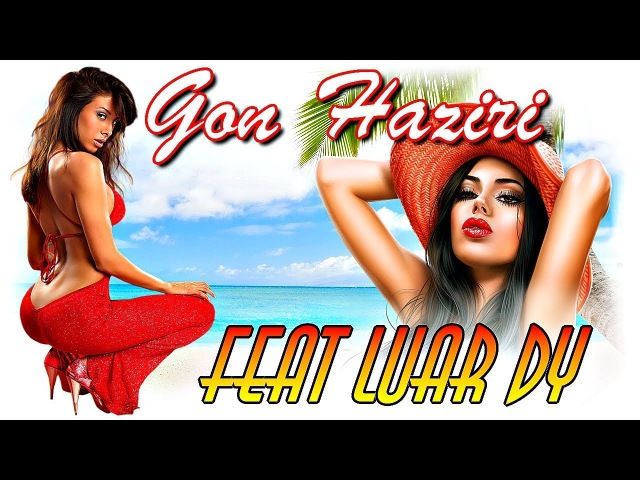 Gon Haziri feat Luar - DY ★ Hot New Remix ★ Up Music