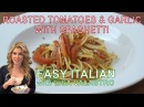 Roasted Tomatoes Garlic w. Spaghetti | Easy Italian w. Lisa Valastro Ep04