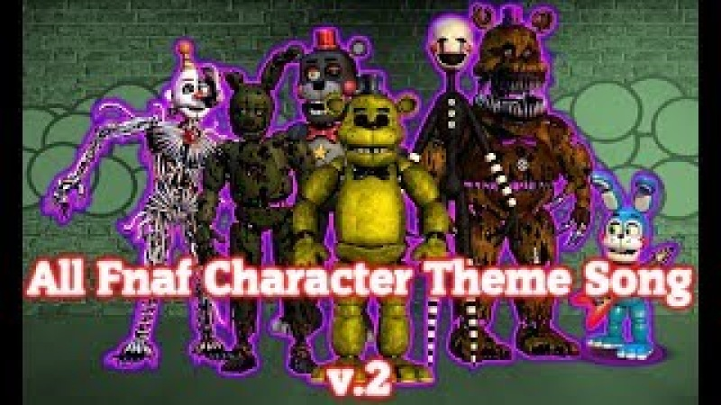 (READ THE DESC FIRST) All Fnaf Characters Theme Song {Fnaf 1~FFPS} [REMASTERED] (IN MY OPINION)