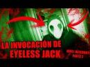 LA INVOCACIÓN DE EYELESS JACK NIVEL INFIERNO Parte 2 Invocaciones y rituales creepy