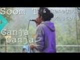 Soom T feat. Iternal Sounds - Ganja Ganja - Live (Hadra Trance Festival 7)