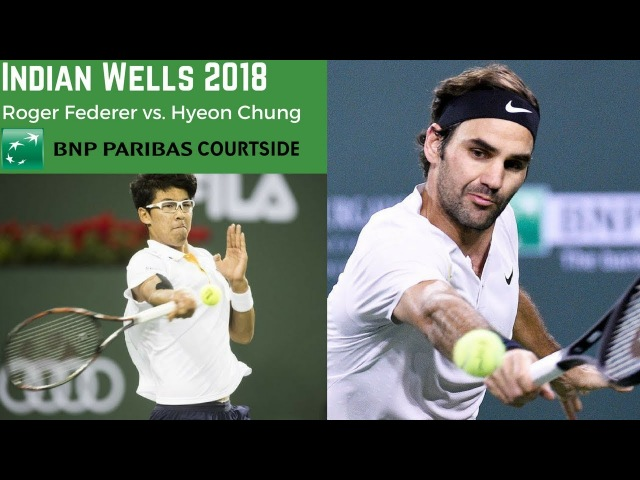Roger Federer vs. Hyeon Chung | Indian Wells 2018