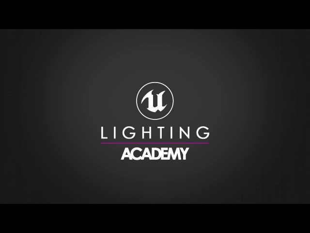 Unreal 4 Lighting Academy - Session 4.4