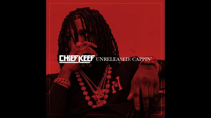 Chief Keef 2015 CAPPIN GGP ERA (Unreleased Song Collection)