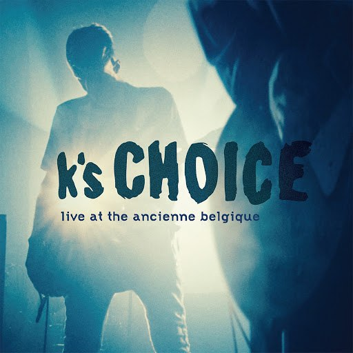 K's Choice альбом Live at the Ancienne Belgique