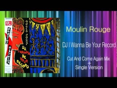 Moulin Rouge - D.J. I Wanna Be Your Record (KEN HIRAYAMA MIX)