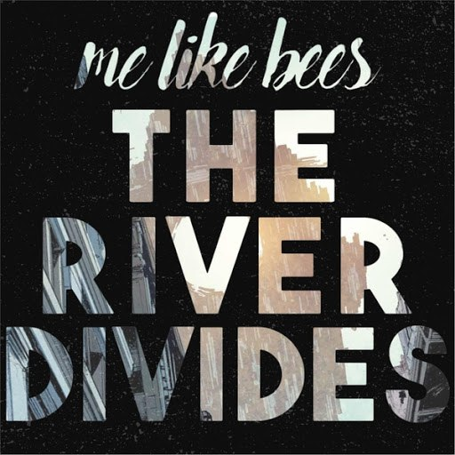 Me Like Bees альбом The River Divides