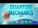 Quantum Mechanics - Part 1: Crash Course Physics 43