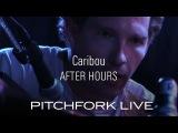 Caribou - After Hours - Pitchfork Live