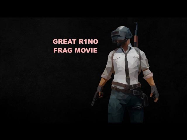 GREAT R1NO Playerunknown's Battlegrounds FRAG MOVIE TOP1