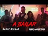 Karol Sevilla Feat. Dany Martins - A Bailar