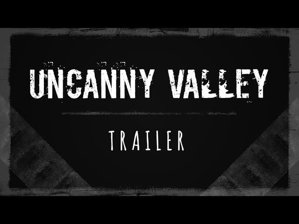 Uncanny Valley - First Trailer