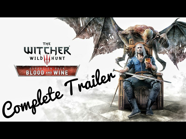 Witcher 3 Blood and Wine Complete Trailer 4K 60FPS