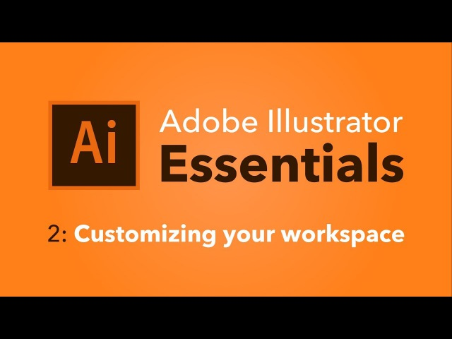 2 Customizing your workspace Adobe Illustrator Essentials Mackenzie Child