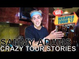 Sammy Adams - CRAZY TOUR STORIES Ep. 570 Warped Edition 2017
