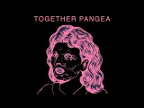 Together Pangea - Looked In Too