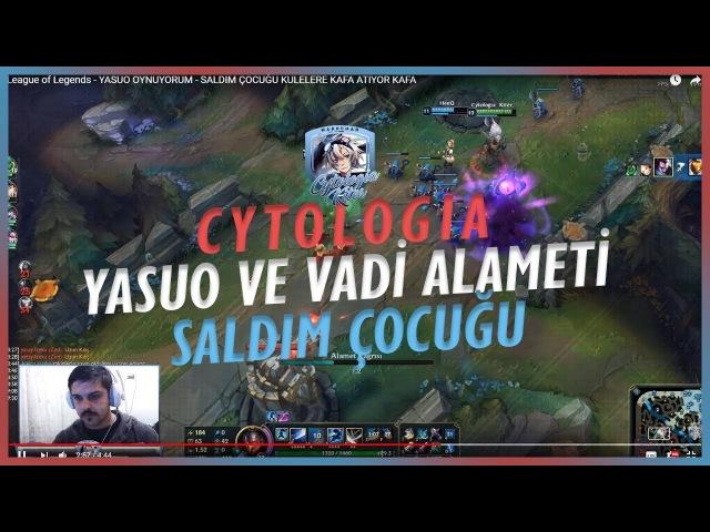 League of Legends - YASUO OYNUYORUM - SALDIM ÇOCUĞU KULELERE KAFA ATIYOR KAFA