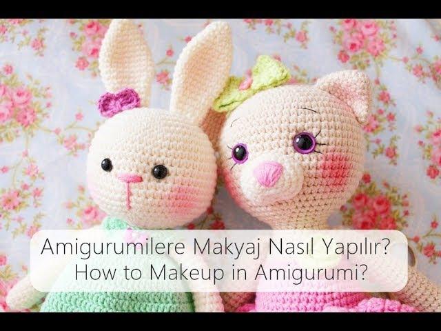 Amigurumilere Makyaj Nasıl Yapılır-Yanaklar Nasıl Renklendirilir- How to Makeup in Amigurumi Toys