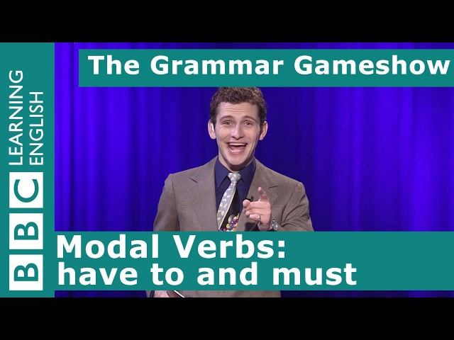 Modal Verbs Have to and Must The Grammar Gameshow Episode 5
