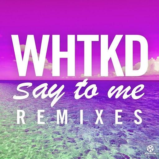 WHTKD альбом Say to Me (Remixes)