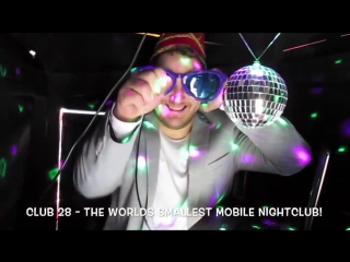 Club 28 - The Worlds Smallest Mobile Nightclub