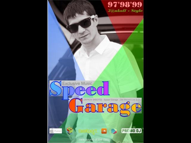ZAYKOV [NSOTD] - Speed Garage Old Shcool Live [LCL]