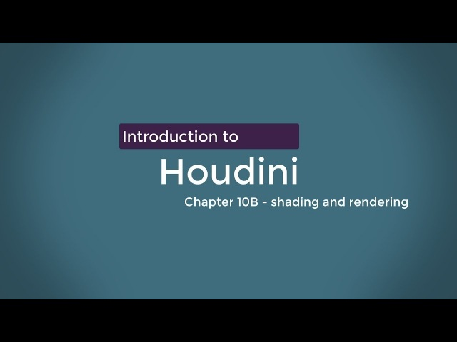 Introduction to Houdini - Chapter 10B - Shaders and rendering