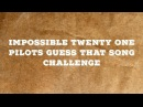 ~impossible twenty one pilots guess that song challenge~