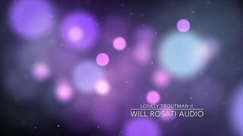 Will Rosati - Lonely Troutman II
