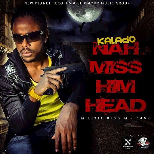 Kalado альбом Nah Miss Him Head (Militia Riddim)
