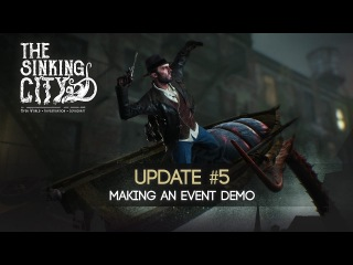 The Sinking City Update #5 - How to Make an Event Demo
