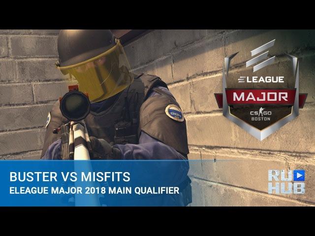 Buster vs Misfits @ Main Qualifier - ELEAGUE Major: Boston 2018