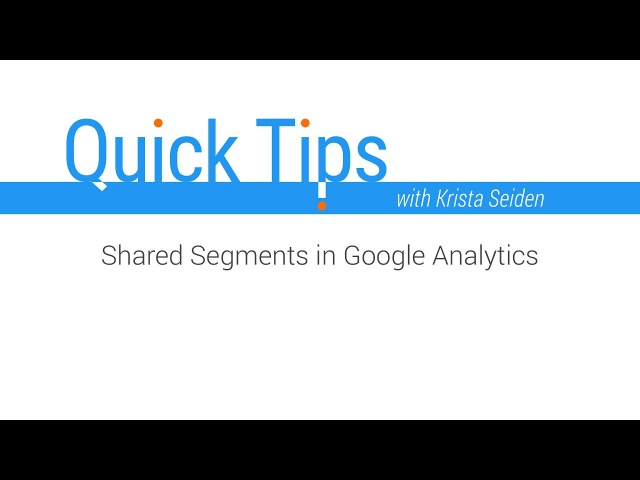 Quick Tips: Shared segments in Google Analytics
