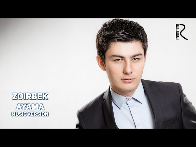 Zoirbek - Ayama   Зоирбек - Аяма (music version)